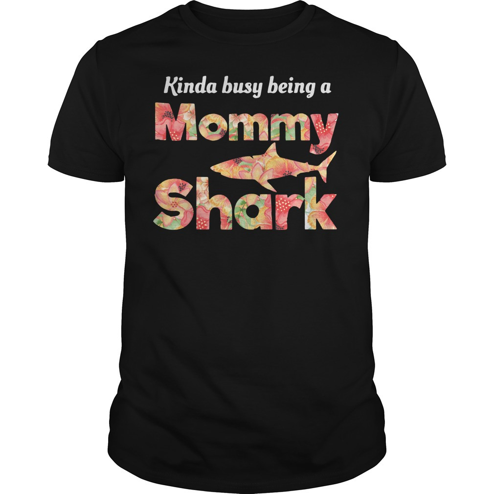 Kinda busy being a mommy shark shirt