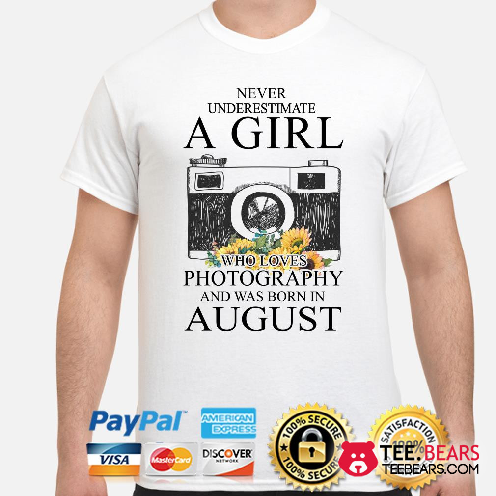 Never underestimate a girl who loves photography and was born in August shirt
