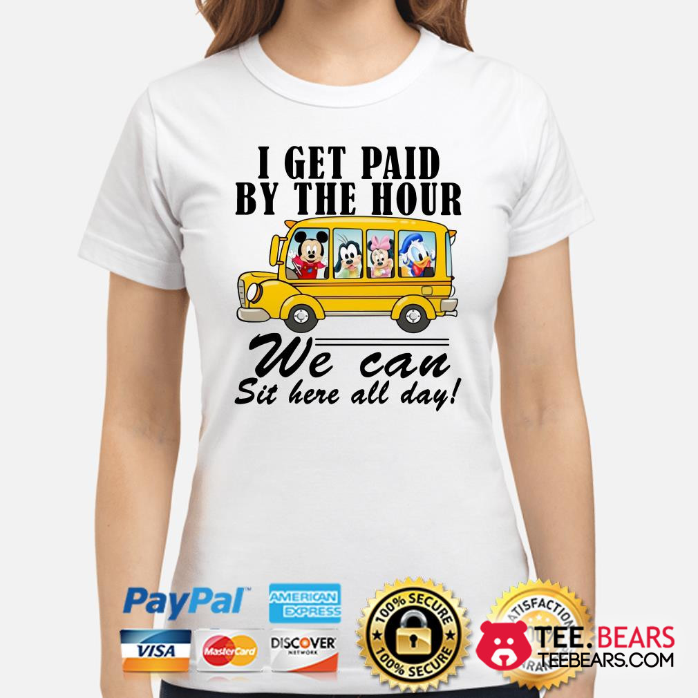 Mickey school bus I get paid by the hour we can sit here all day ladies shirt