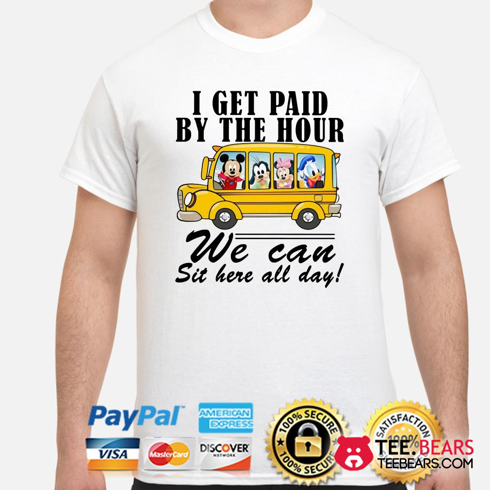 Mickey school bus I get paid by the hour we can sit here all day shirt