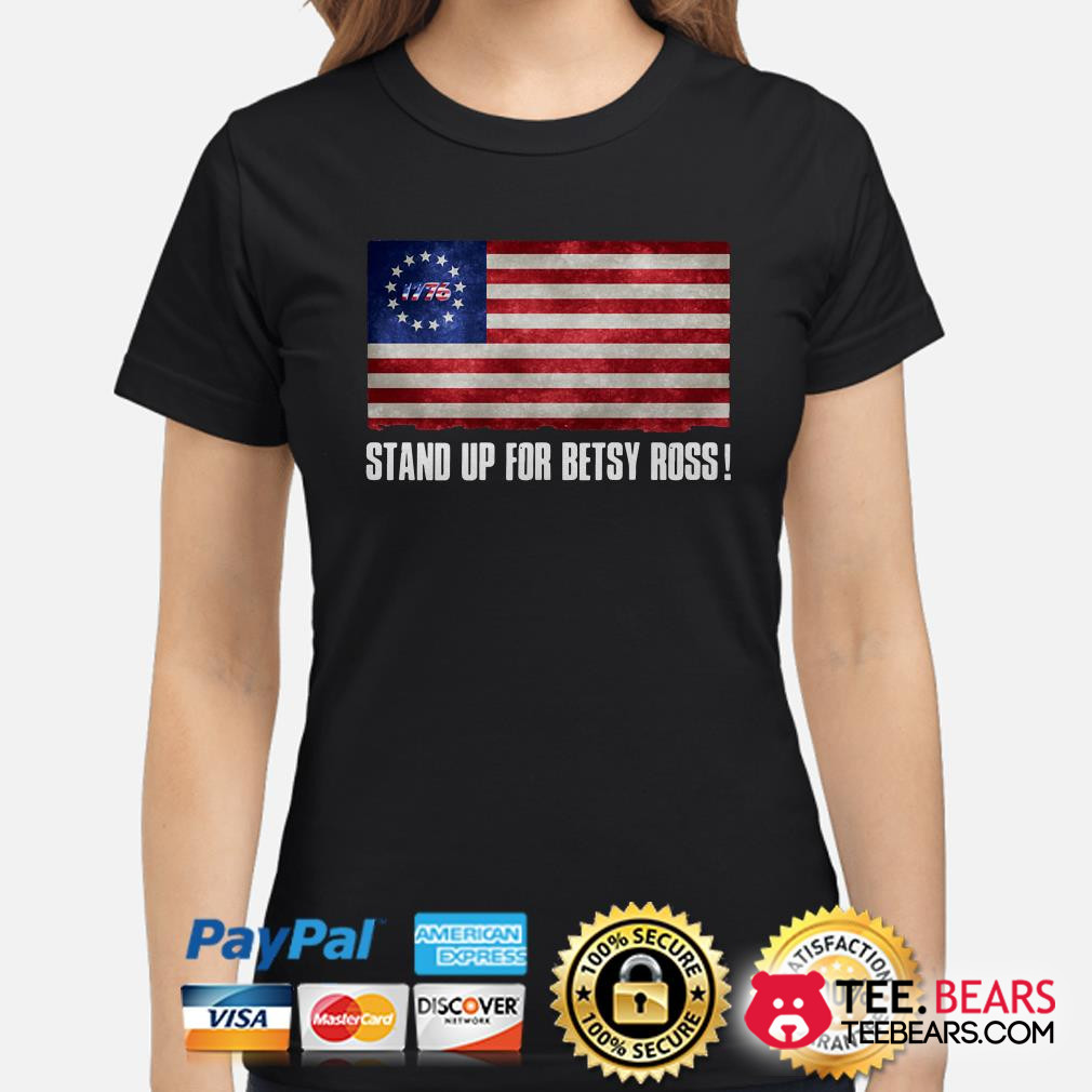 Stand up for Betsy Ross flag ladies shirt